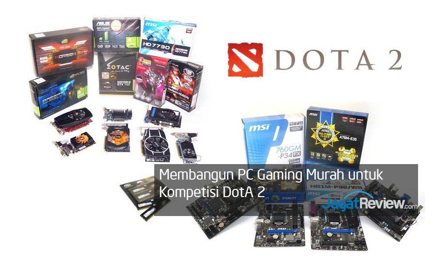 PC Gaming Murah untuk Kompetisi DotA 2   Jagat Review